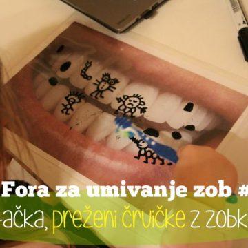 Fora za umivanje zob št. 1: Krtačka, preženi črvičke z zobkov