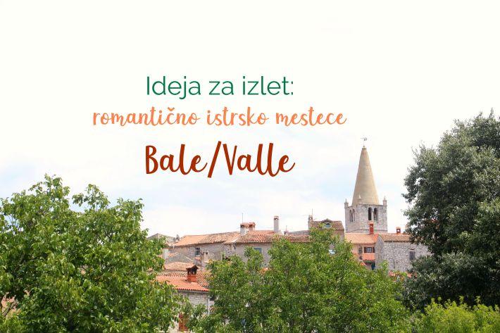 Ideja za izlet: romantično istrsko mestece Bale/Valle