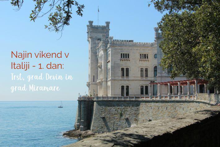 Najin vikend v Italiji – 1. dan: Trst, grad Devin in grad Miramare