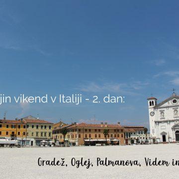 Najin vikend v Italiji – 2. dan: Gradež, Oglej, Palmanova, Videm in Čedad