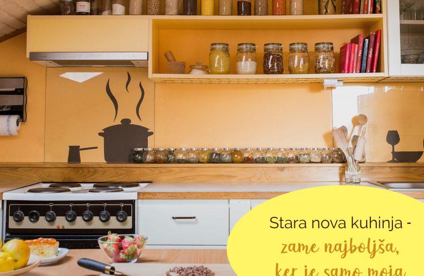 Stara nova kuhinja – zame najboljša, ker je samo moja