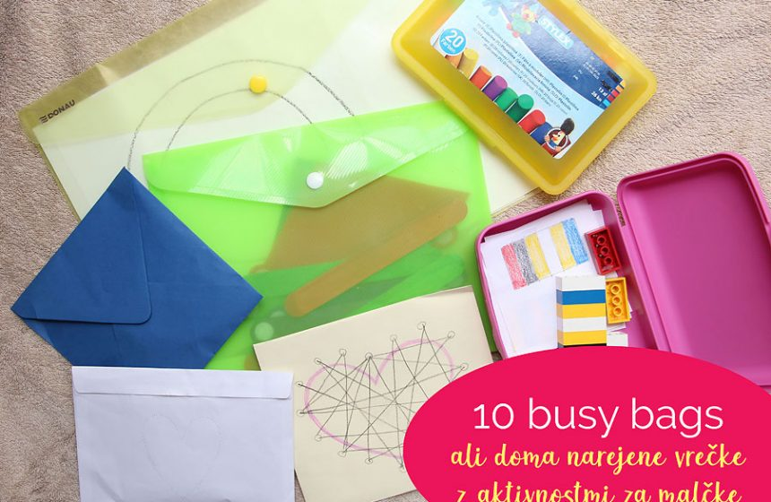 10 busy bags ali doma narejene vrečke z aktivnostmi za malčke